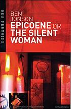 Epicoene : or, The silent woman