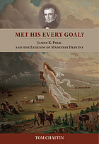 Met his every goal? : James K. Polk and the legends of Manifest Destiny