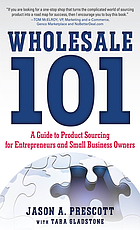 Wholesale 101 : a guide to product sourcing for entrepreneurs and small business owners