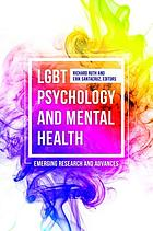 LGBT psychology and mental health : emerging research and advances