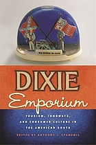 Dixie emporium : tourism, foodways, and consumer culture in the American South