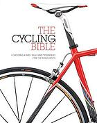 The cycling bible : the complete guide for all cyclists from novice to expert