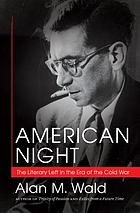 American night : the literary left in the era of the Cold War