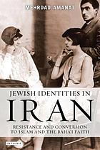 Jewish identities in Iran : resistance and conversion to Islam and the Baha'i faith