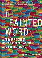 The painted word : a treasure chest of remarkable words and their origins