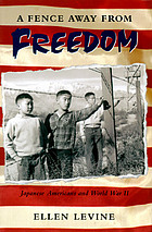 A fence away from freedom : Japanese Americans and World War II