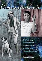 Crossing the creek : the literary friendship of Zora Neale Hurston and Marjorie Kinnan Rawlings