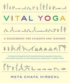 Vital yoga : a sourcebook for students and teachers