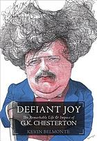 Defiant joy : the remarkable life & impact of G.K. Chesterton