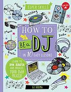 How to be a DJ in 10 easy lessons