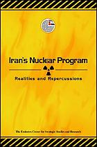 Iran's nuclear program : realities and repercussions.