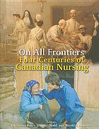 On all frontiers : four centuries of Canadian nursing