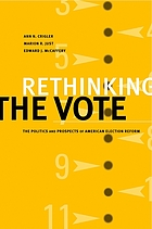 Rethinking the vote : the politics and prospects of American election reform