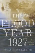 The flood year 1927 a cultural history