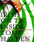 Irish on the inside : in search of the soul of Irish America