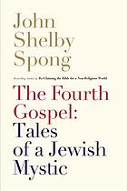 The fourth gospel : tales of a Jewish mystic