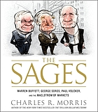 The sages : [Warren Buffett, George Soros, Paul Volcker, and the maelstrom of markets]