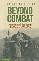 Beyond Combat : Women and Gender in the Vietnam War Era.