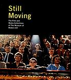 Still moving : the film and media collections of the Museum of Modern Art