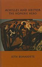Achilles and Hector : the Homeric hero