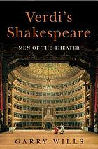 Verdi's Shakespeare : men of the theater