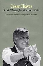 Cesar Chavez : a brief biography with documents