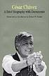 Cesar Chavez : a brief biography with documents by  Richard W Etulain