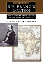 A life of Sir Francis Galton : from African exploration to the birth of Eugenics