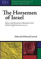 The horsemen of Israel : horses and chariotry in monarchic Israel (ninth-eighth centuries B.C.E.)