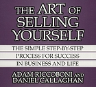 The art of selling yourself : the simple step-by-step process for success in business and life