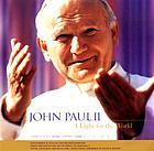 John Paul II : a light for the world : essays and reflections on the papacy of John Paul II