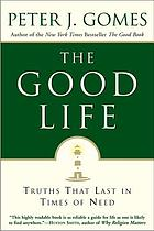 The good life : truths that last in times of need
