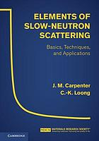Elements of slow-neutron scattering : basics, techniques and applications.