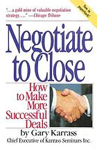 Negotiate to close : how to make more successful deals