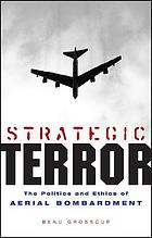 Strategic terror : the politics and ethics of aerial bombardment