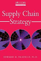 Supply chain strategy : the logistics of supply chain management