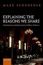 Explaining the reasons we share : explanation and expression in ethics. Volume 1