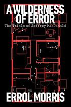 A wilderness of error : the trials of Jeffrey MacDonald
