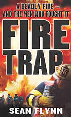 Fire trap : the true story of a deadly fire and the men who fought it