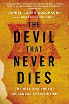 The devil that never dies : the rise and threat of global antisemitism