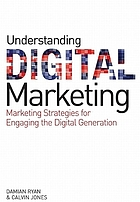 Understanding digital marketing : marketing strategies for engaging the digital generation