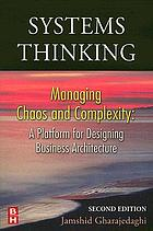 Systems thinking : managing chaos and complexity : a platform for designing business architecture