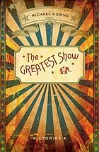 The greatest show : stories