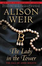 The lady in the tower : the fall of Anne Boleyn
