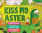 Kiss my aster : a graphic guide to creating a fantastic yard totally tailored to you