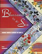 Blossoms by the sea : making ribbon flowers for quilts