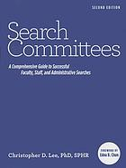 Search committees : a comprehensive guide to successful faculty, staff, and administrative searches