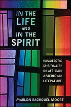 In the life and in the spirit : homoerotic spirituality in African American literature
