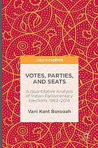 Votes, Parties, and Seats : a Quantitative Analysis of Indian Parliamentary Elections, 1962-2014.