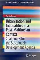 Urbanisation and inequalities in a post-Malthusian context : challenges for the sustainable development agenda
